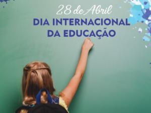 28/04 – Dia Internacional da Educação