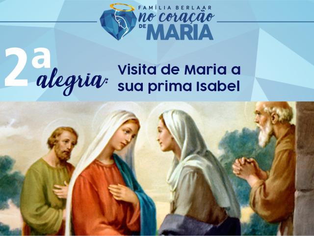 2ª Alegria – Visita de Maria a sua prima Isabel.