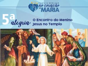 5ª Alegria – O Encontro do Menino Jesus no Templo.